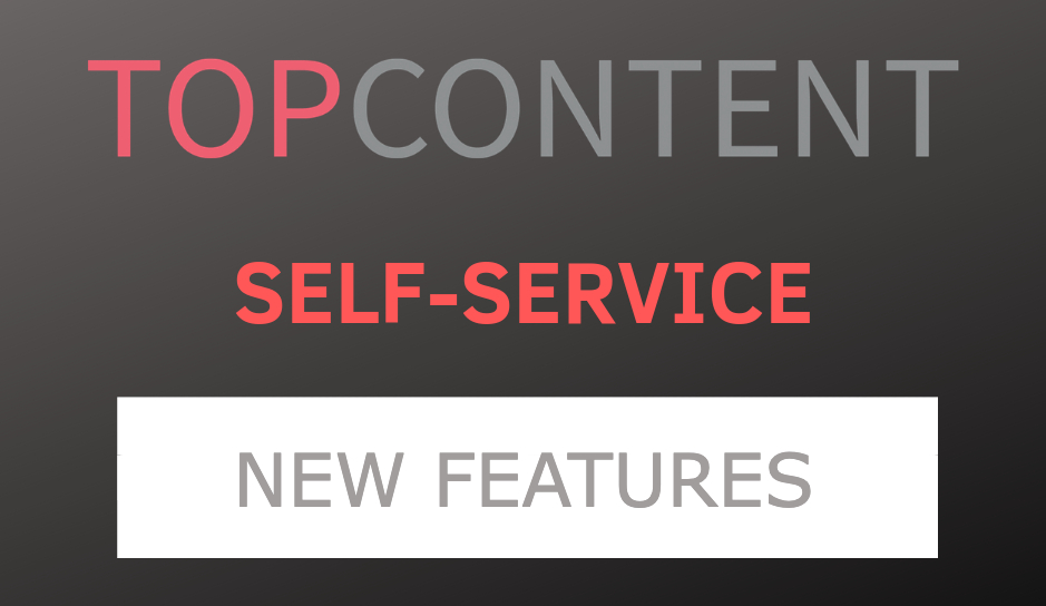 Topcontent self-service new features