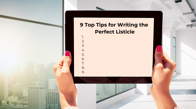 9 Top Tips for Writing the Perfect Listicle